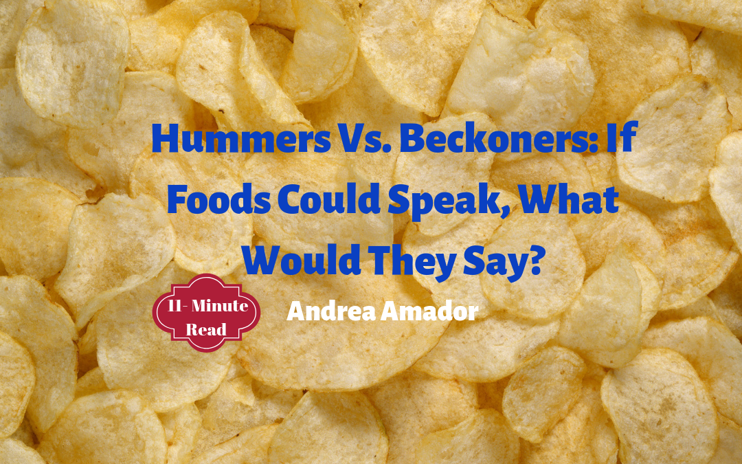 Hummers Vs. Beckoners: If Foods Could Speak What Would They Say?