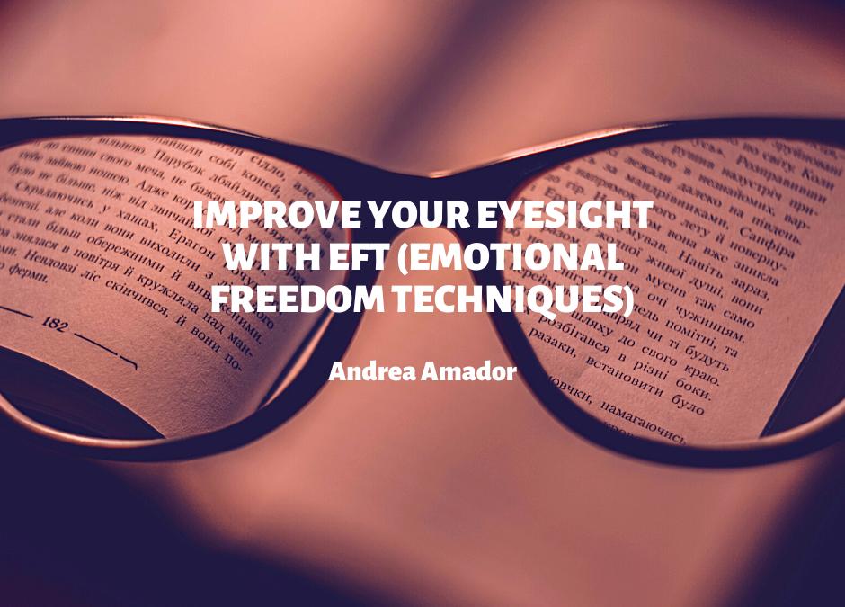 How I Improve My Eyesight with EFT (Emotional Freedom Technique)