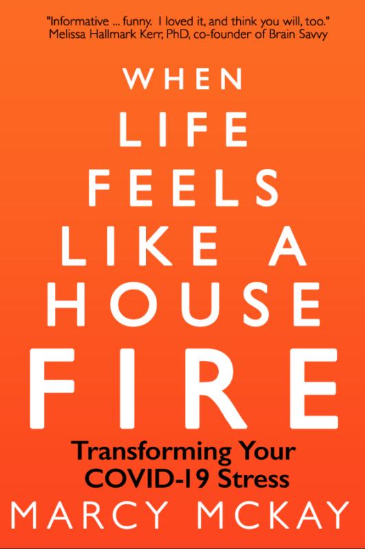 When Life Feels Like a House Fire: Transforming Your COVID-19 Stress