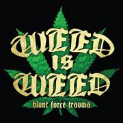 Weed Is Weed 'Blunt Force Trauma'