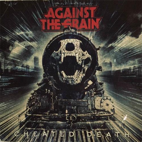 Against The Grain 'Cheated Death'