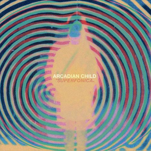 Arcadian Child 'Superfonica'