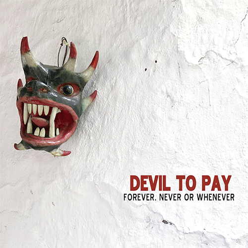 Devil To Pay 'Forever, Never or Whenever'