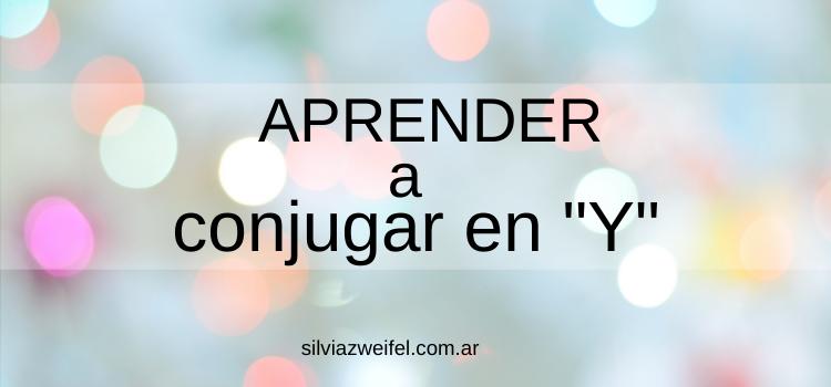 """APRENDER a conjugar en """"Y"""""""