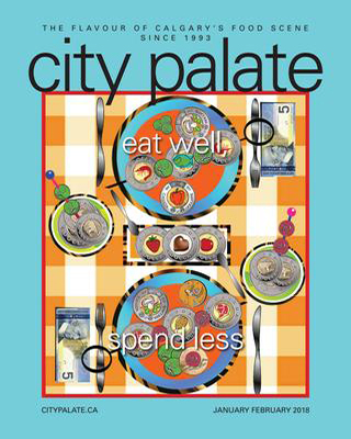 City Palate, guide to the good life in Calgary digital issue 2018 01-02