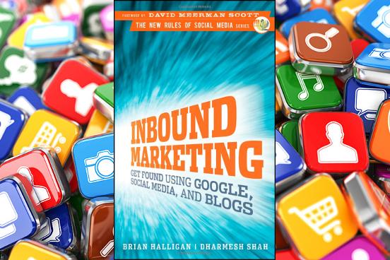 Inbound Marketing: Get found using Google, Social Media, and Blogs