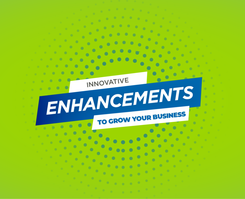 innovative enhancements to grow your business