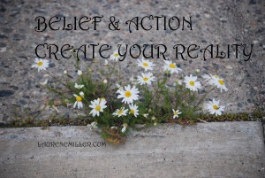 Belief & Action Create Your Reality