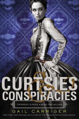 Carriger_FinishingSchool-02_Curtsies&Conspiracies