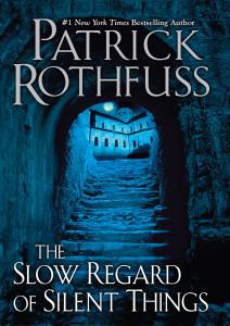 Rothfuss_SlowRegardOfSilentThings
