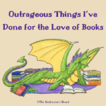 Outrageous Things I've Done for the Love of Books