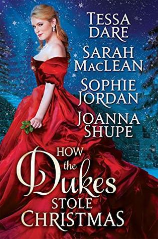 How the Dukes Stole Christmas (Tessa Dare, Sarah MacLean, Sophie Jordan, and Joanna Shupe)