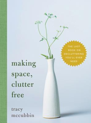 Book cover: Making Space, Clutter Free, by Tracy McCubbin