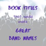 Top Ten Tuesday - Book Titles That Would Make Great Band Names