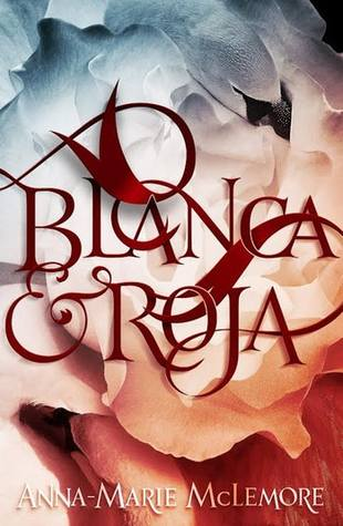 Book Cover: Blanca & Roja, by Anna-Marie McLemore