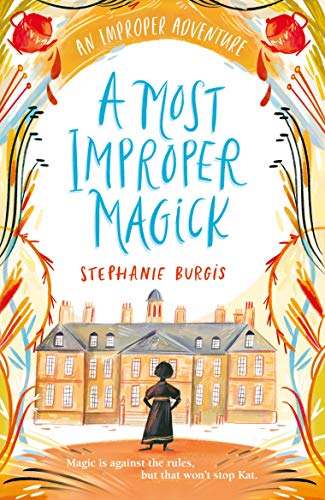 Book Cover: A Most Improper Magick, by Stephanie Burgis (US title: Kat, Incorrigible)