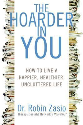 Book cover: The Hoarder in You, by Dr. Robin Zasio
