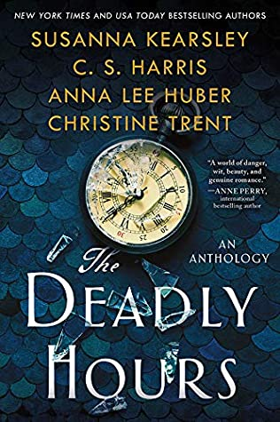 Book cover: The Deadly Hours, by Susanna Kearsley, C. S. Harris, Anna Lee Huber, and Christine Trent