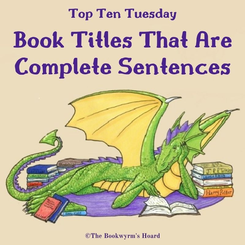 Top Ten Tuesday: Book Titles That Are Complete Sentences