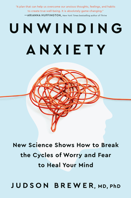 Book cover: Unwinding Anxiety, by Judson Brewer