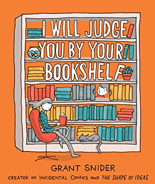 Book cover: I Will Judge You By Your Bookshelf, by Grant Snider