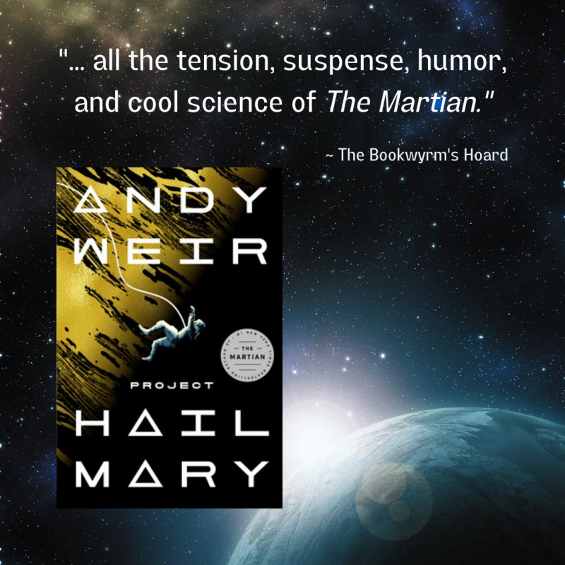 """Blurb: Andy Weir, Project Hail Mary. """"...all the tension, suspense, humor, and cool science of The Martian."""""""