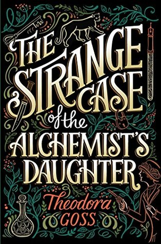 Book cover: The Strange Case of the Alchemist's Daughter, by Theodora Goss