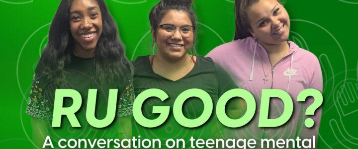RU Good? A Conversation On Teenage Mental Health.
