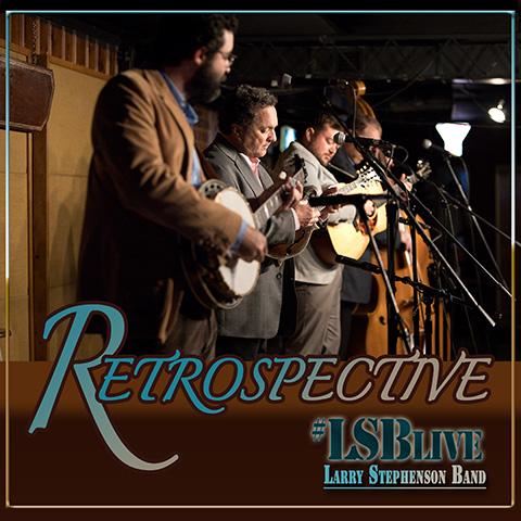 Larry Stephenson Band Releases New Album Retrospective (LSB Live)