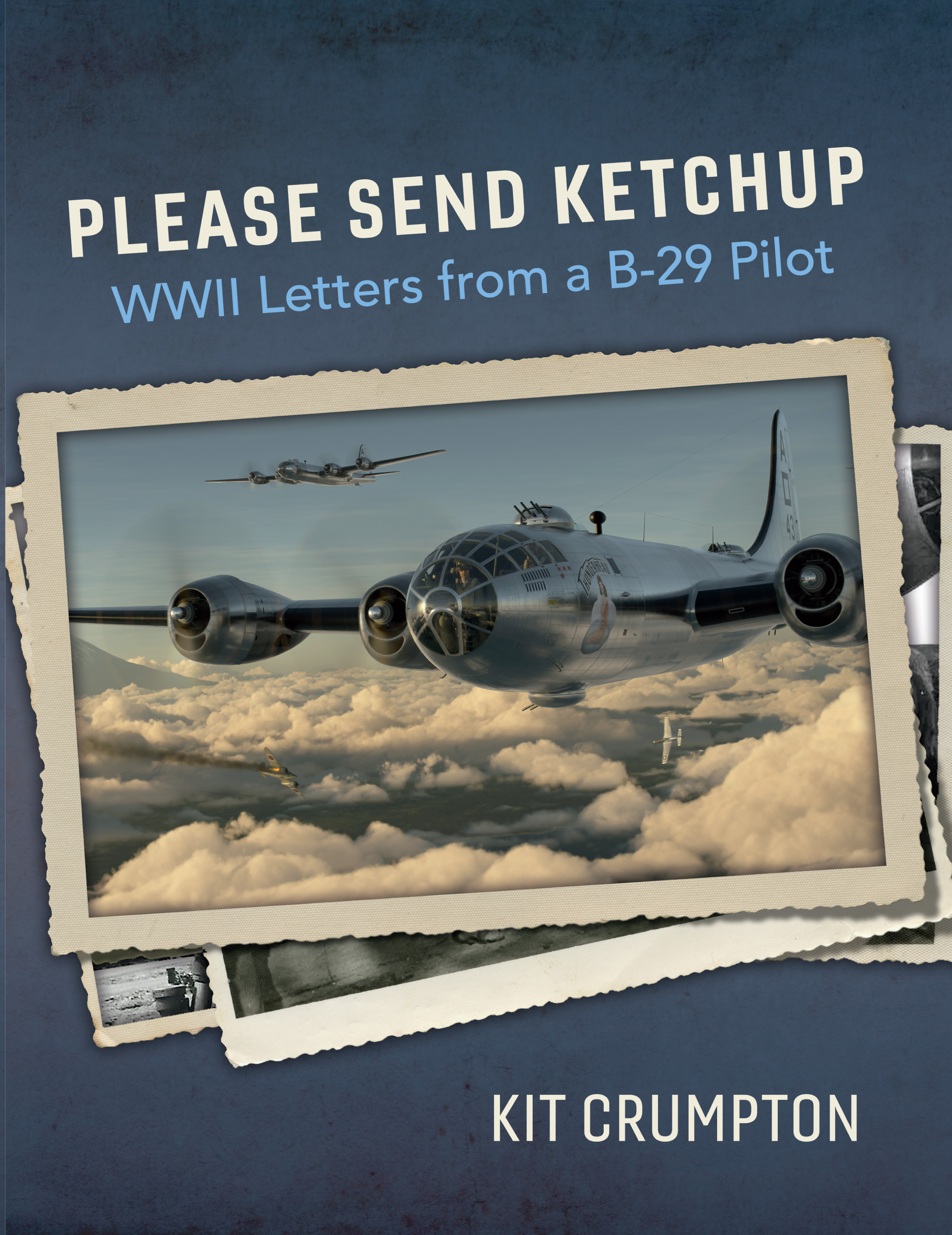 Please Send Ketchup WWII Letters from a B-29 Pilot by Kit Crumpton Book Cover
