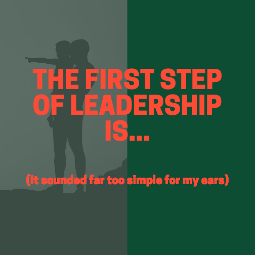 The First Step of Leadership Is…