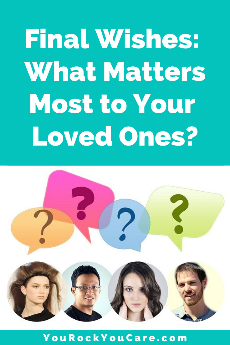 Final Wishes: Family Caregivers Must Know What Matters Most to Their Loved Ones