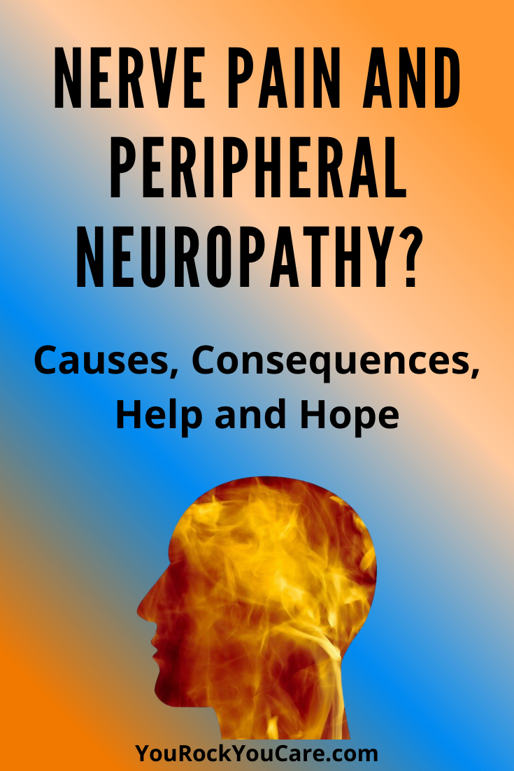 Nerve Pain and Peripheral Neuropathy? Causes, Consequences, Help and Hope