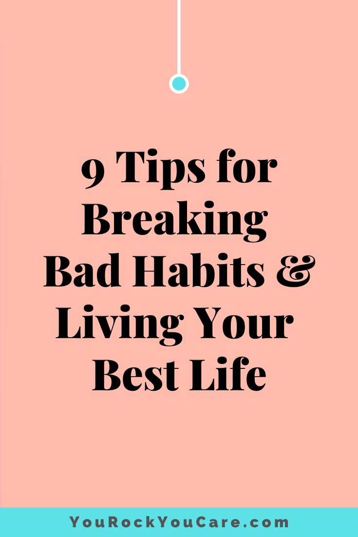 9 Tips for Breaking Bad Habits and Living Your Best Life