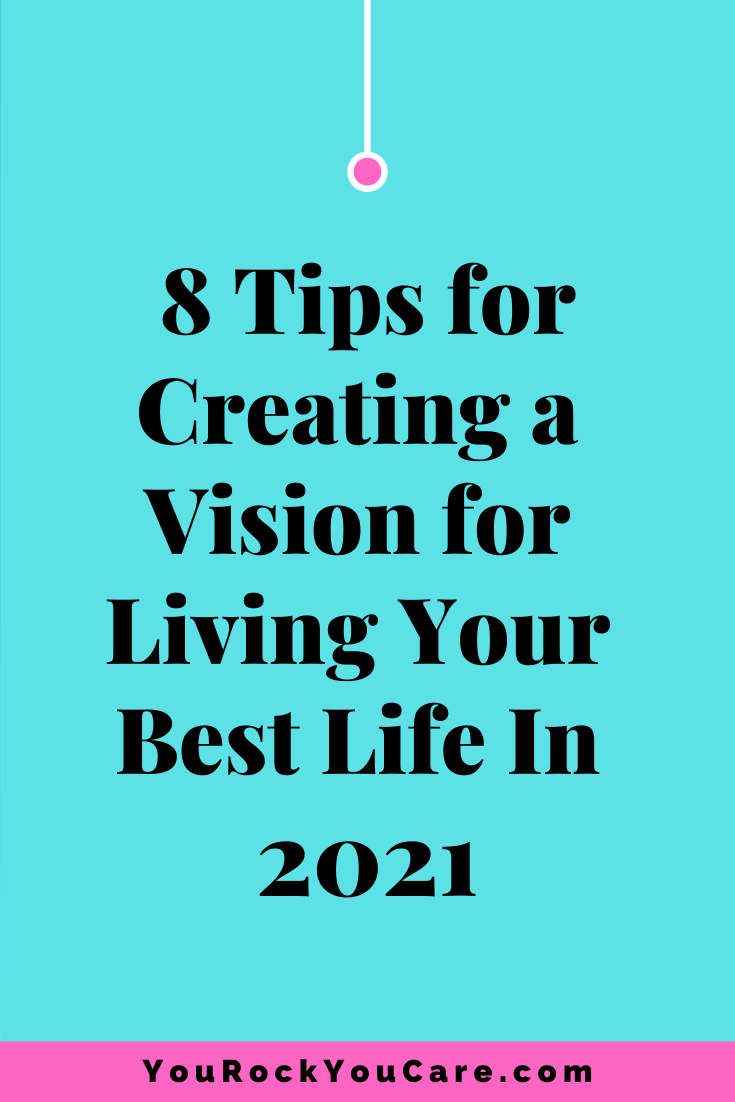 8 Tips on How to Create a Vision for Living Your Best Life in 2021
