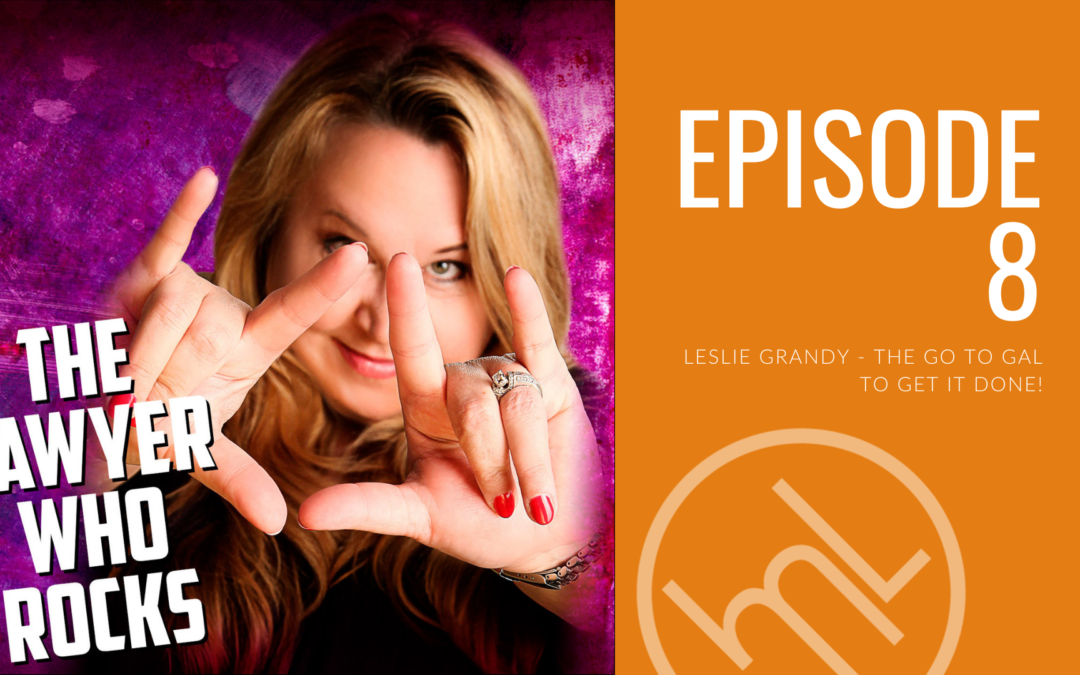 Episode 8 - Leslie Grandy - The Go To Gal to Get It Done!