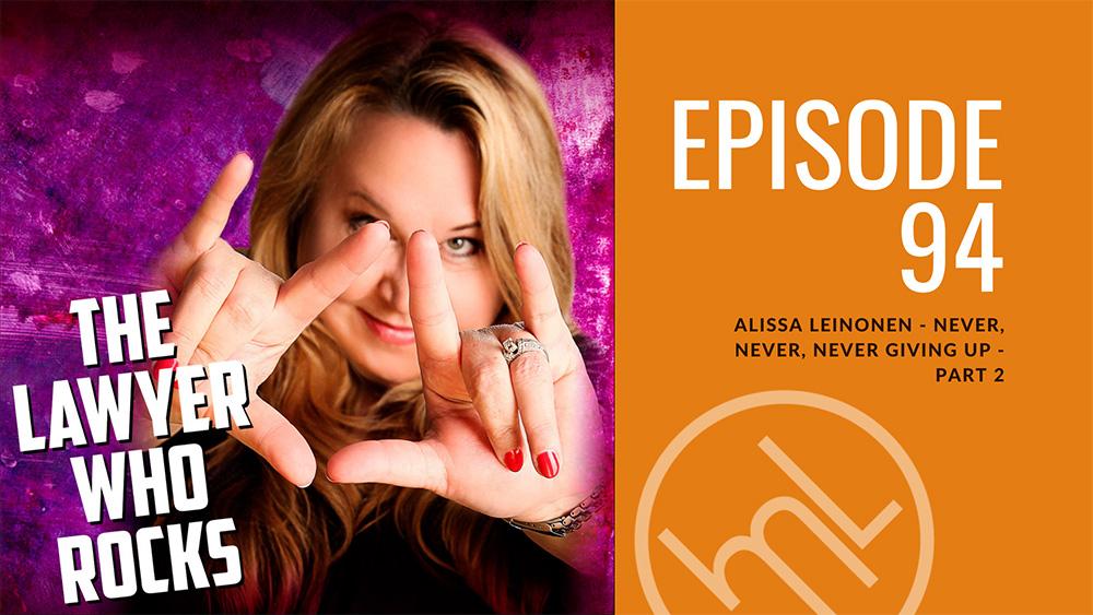 Episode 94: Alissa Leinonen - Never, Never, Never Giving Up - Part 2