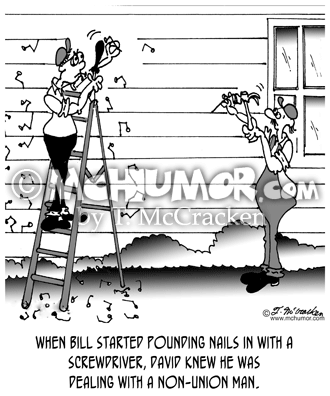 """Carpentry Cartoon 6312: """"When Bill started pounding nails in with a screwdriver, David knew he was dealing with a non-union man."""""""