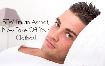 When an Asshat tells you he's an Asshat, Believe Him