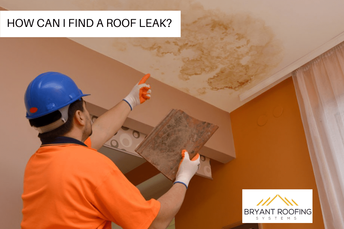 HOW CAN I FIND A ROOF LEAK_