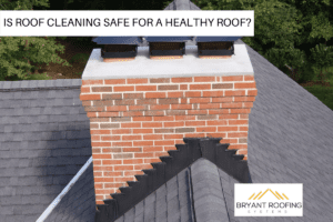 IS ROOF CLEANING SAFE FOR A HEALTHY ROOF_