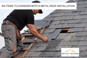 SIX ITEMS TO CONSIDER WITH A METAL ROOF INSTALLATION