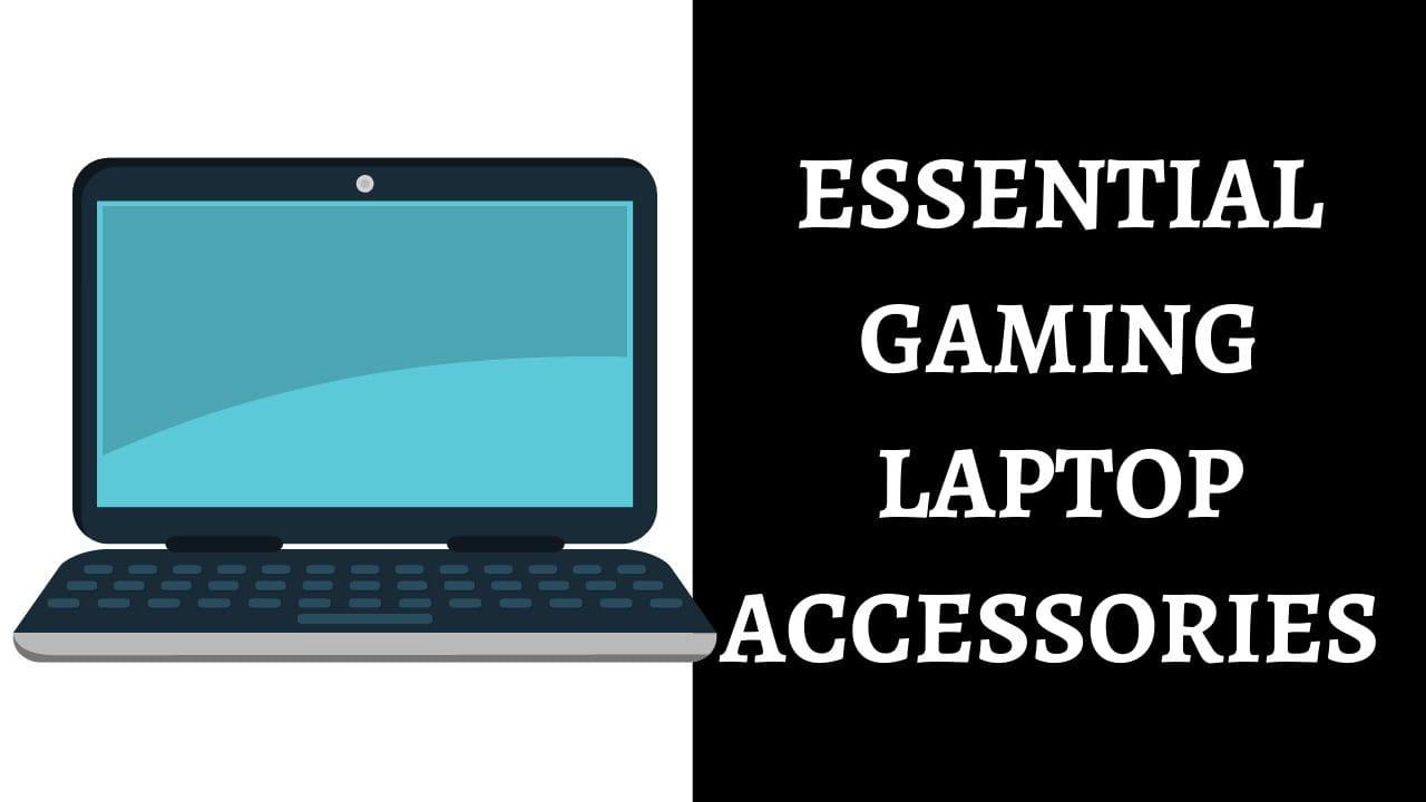 ESSENTIAL GAMING LAPTOP ACCESSORIES