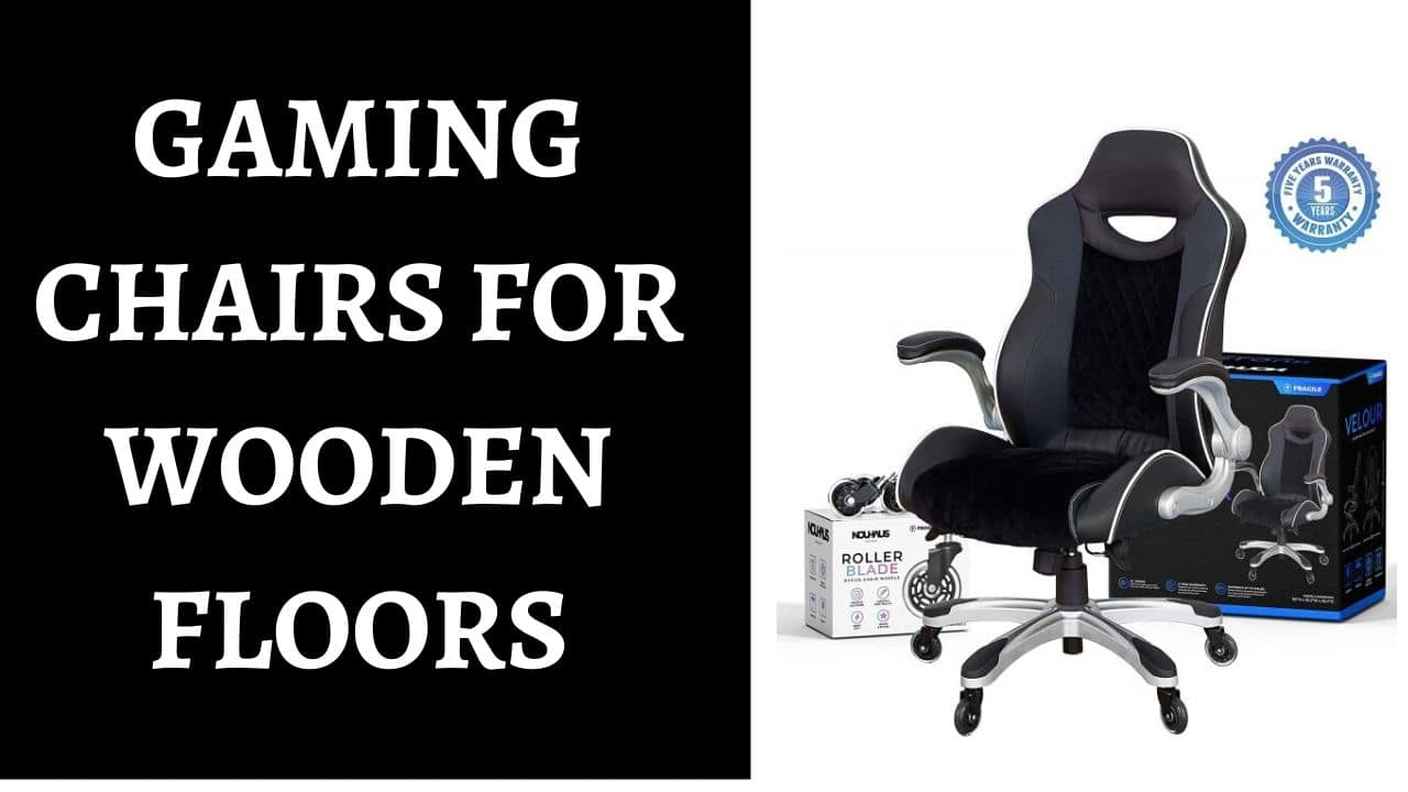 Best Gaming Chairs for Wooden Floors