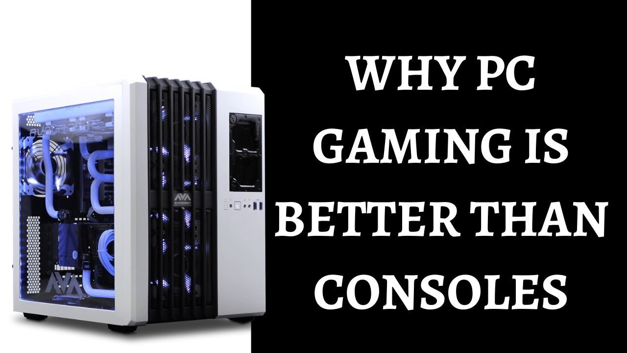 Reasons Why PC Gaming Is Better Than Console Gaming