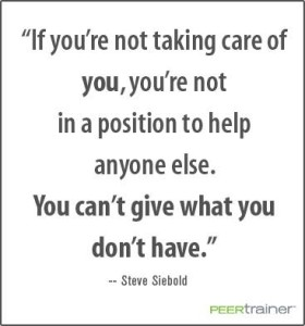 If you're not taking care of you, you're not in a position to help anyone else. You can't give what you don't have.