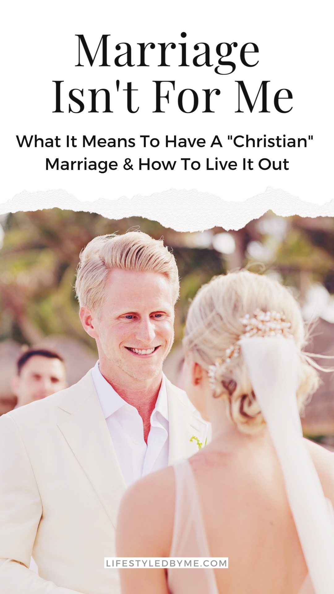 Marriage Isn't for Me What It means to have a Christian Marriage and How to Live it out Life:Styled by M.E. Blog post Pinterest Image