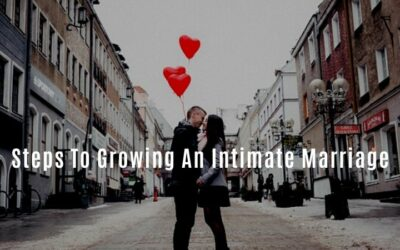 10 STEPS TO GROWING AN INTIMATE MARRIAGE