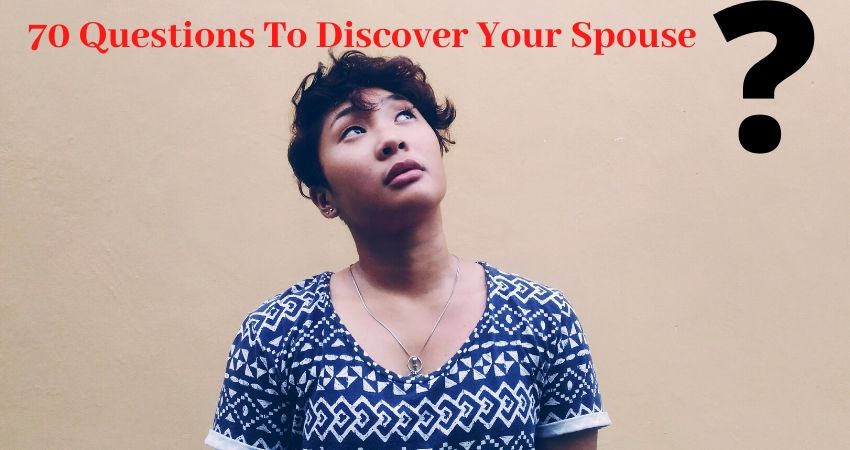 70 Questions To Discover  Your Spouse.