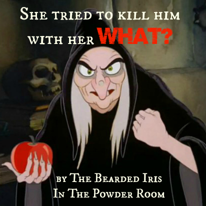 She tried to kill him with her WHAT by The Bearded Iris In The Powder Room